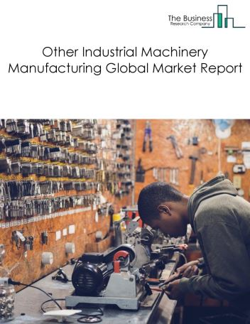 Other Industrial Machinery Manufacturing Global Market Report 2018