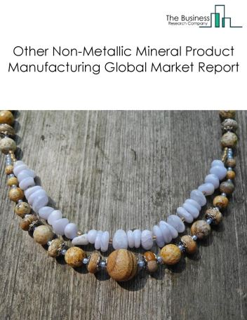 Other Non-Metallic Mineral Product Manufacturing