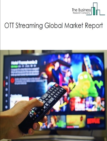 OTT Streaming Global Market Report 2021: COVID 19 Growth And Change to 2030