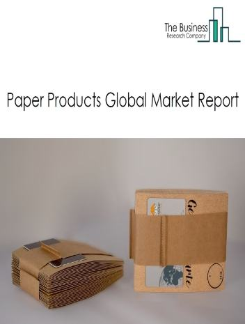 Paper Products Global Market Report 2021: COVID-19 Impact and Recovery to 2030