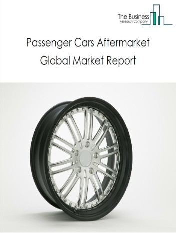 Passenger Cars After Market Global Market Report 2021: COVID-19 Growth And Change To 2030