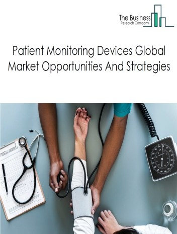 Patient Monitoring Devices Market Global Opportunities And