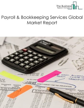 Payroll And Bookkeeping Services Global Market Report 2018
