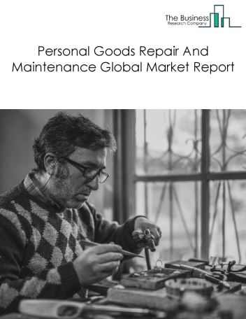 Personal Goods Repair And Maintenance Global Market Report 2019