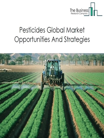 Pesticides Market By Type (Herbicides, Fungicides And Insecticides), By Region, Opportunities And Strategies – Global Forecast To 2030