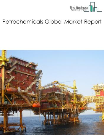 Petrochemicals Global Market Report 2020