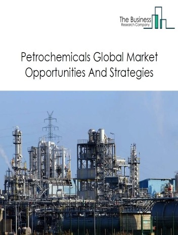 Petrochemicals Market - By Type (Ethylene, Propylene, Benzene, Xylene, Styrene, Toluene, Cumene, Others), By End-User (Textile, Furniture, Paints And Coatings, Pharmaceuticals, Synthetic Rubber And Fibers, Plastic Materials And Resins, Toiletries And Cleaning Compounds, Others), And By Region, Opportunities And Strategies - Global Forecast To 2030