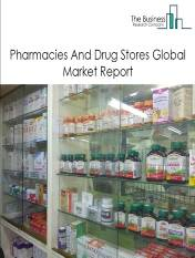 Pharmacies and Drug Stores Global Market Report 2021: COVID 19 Implications And Growth to 2030