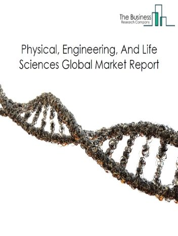 Physical, Engineering, And Life Sciences Global Market Report 2021: COVID 19 Impact and Recovery to 2030