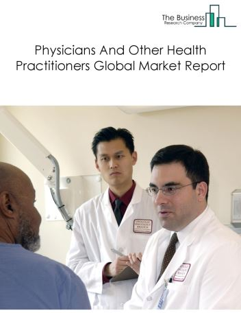 Physicians And Other Health Practitioners Global Market Report 2020