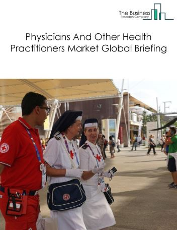 Physicians And Other Health Practitioners Market Global Briefing 2018
