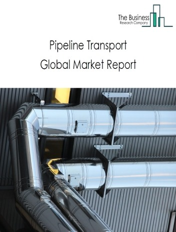 Pipeline Transport Global Market Report 2021: COVID-19 Impact and Recovery to 2030