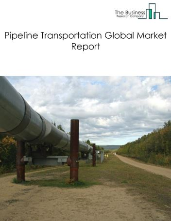 Pipeline Transportation Global Market Report 2019