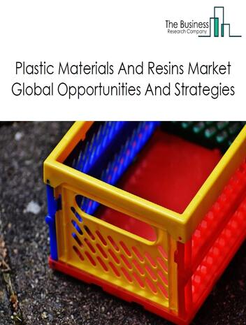 Plastic Materials And Resins Global Market Opportunities And Strategies To 2022