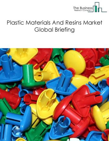 Plastic Material And Resins Market Global Briefing 2018