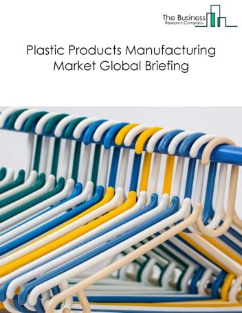Plastic Products Manufacturing Market Global Briefing 2018