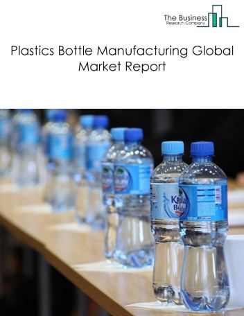 Plastics Bottle Manufacturing Global Market Report 2018
