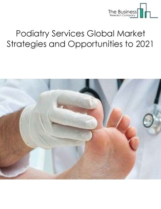 Podiatry Services Global Market Strategies and Opportunities to 2021