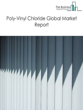 Poly-Vinyl Chloride Global Market Report 2021: COVID 19 Impact and Recovery to 2030