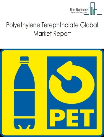 Polyethylene Terephthalate Global Market Report 2021: COVID 19 Impact and Recovery to 2030
