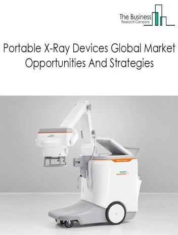 Portable X-Ray Devices Market - By Segments (Mobile X-Ray Devices, Handheld X-Ray Devices), By Types (Computed Radiography X-Ray Devices, Digital X-Ray Devices And Analog X-Ray), And By Region, Opportunities And Strategies – Global Forecast To 2022