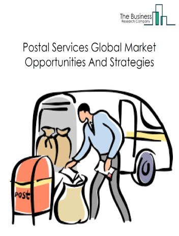 Postal Services Global Market Report 2020-30: COVID-19 Impact And Recovery