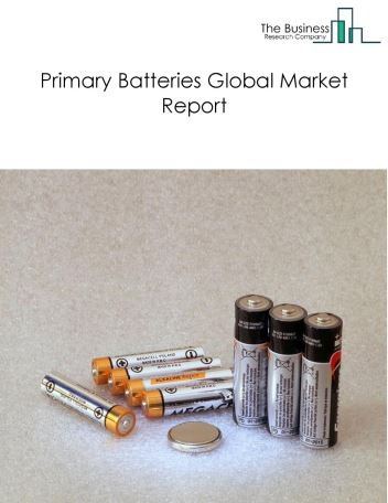 Primary Batteries Market - By Type (Alkaline Batteries, Lithium Batteries And Other Primary Batteries), And By Region, Opportunities And Strategies – Global Forecast To 2022