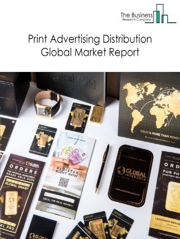 Print Advertising Distribution Global Market Report 2021: COVID 19 Impact and Recovery to 2030