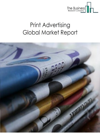 Print Advertising Global Market Report 2020-30: Covid 19 Growth And Change