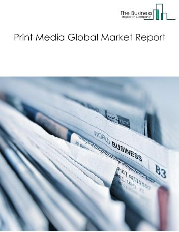 Print Media Global Market Report 2021: COVID-19 Impact and Recovery to 2030