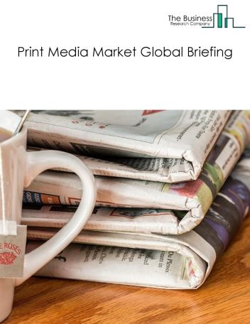 Print Media Market Global Briefing 2018