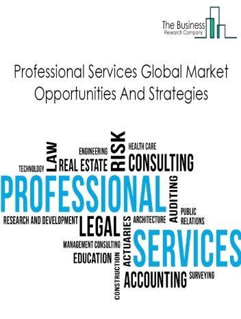 Professional Services Market - By Type (Legal Services, Accounting Services And Others), By Region, Opportunities And Strategies – Global Forecast To 2022