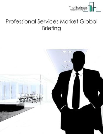 Professional Services Market Global Briefing 2018