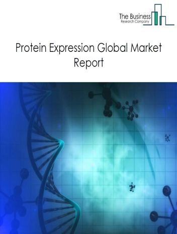 Protein Expression Global Market Report 2021: COVID-19 Growth And Change To 2030