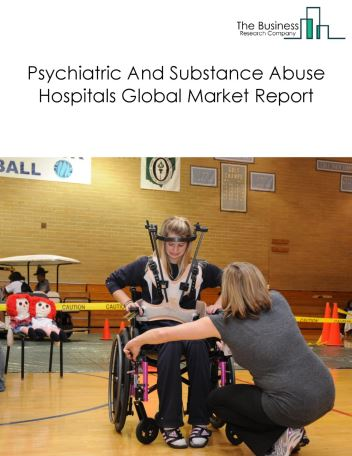 Psychiatric And Substance Abuse Hospitals Global Market Report 2018