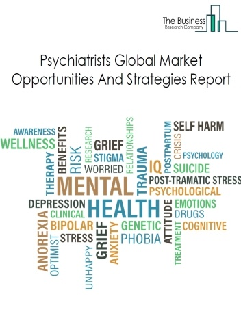 Psychiatrists Market - By Type (Mental Disorder Type, Patient Type, Geography), Drivers, Restraints, And Major Players, By Region, Opportunities And Strategies – Global Forecast To 2023