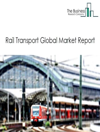 Rail Transport Global Market Report 2021: COVID-19 Impact and Recovery to 2030
