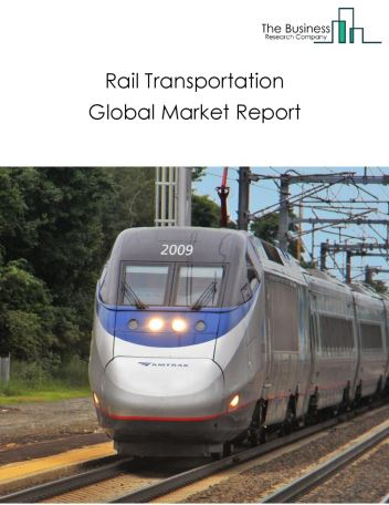 Rail Transportation Global Market Report 2019