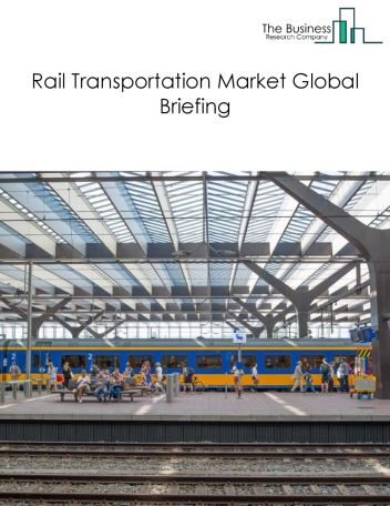 Rail Transportation Market Global Briefing 2018