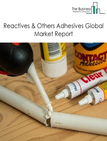 Reactives & Others Adhesives Global Market Report 2020