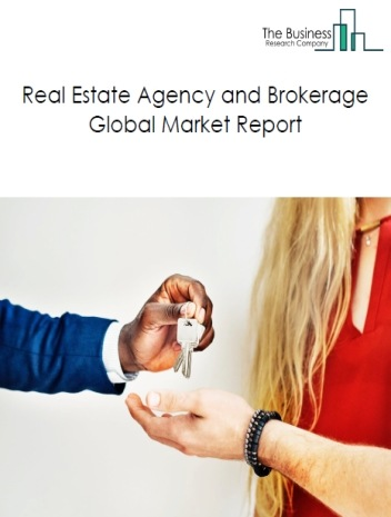 Real Estate Agency and Brokerage Global Market Report 2021: COVID-19 Impact and Recovery to 2030