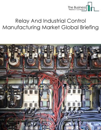 Relay And Industrial Control Manufacturing Market Global Briefing 2018