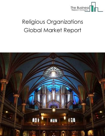 Religious Organizations Global Market Report 2020
