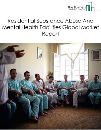 Residential Substance Abuse And Mental Health Facilities Global Market Report 2018