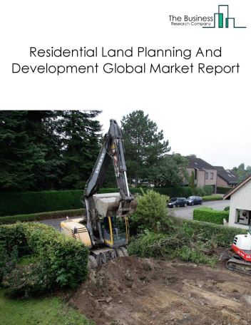 Residential Land Planning And Development Global Market Report 2019