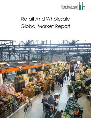 Retail And Wholesale Global Market Report 2021: COVID-19 Impact and Recovery to 2030