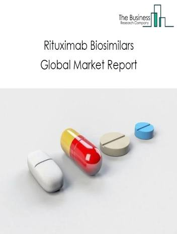 Rituximab Biosimilars Global Market Report 2021: COVID-19 Growth And Change To 2030
