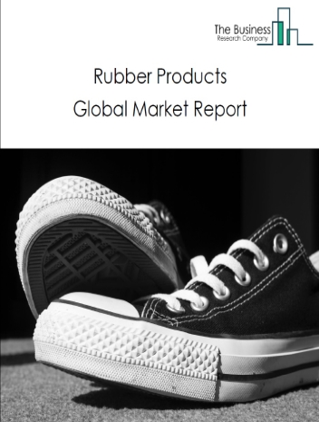 Rubber Products Global Market Report 2021: COVID-19 Impact and Recovery to 2030