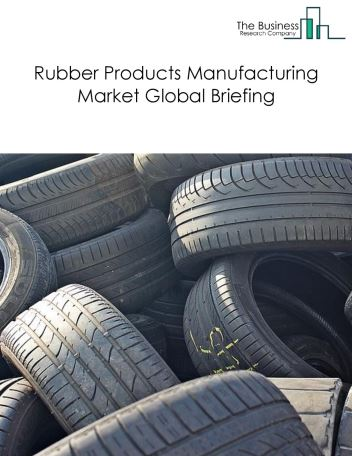 Rubber Products Manufacturing Market Global Briefing 2018