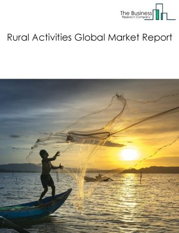 Rural Activities Global Market Report 2021: COVID-19 Impact and Recovery to 2030